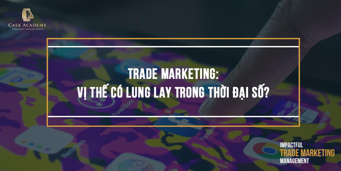 Trade Marketing: Vị Thế Có Lung Lay Trong Thời Đại Số?