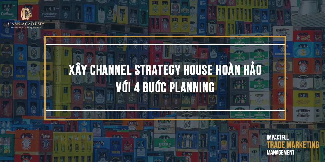 Xây Channel Strategy House Hoàn Hảo Với 4 Bước Planning