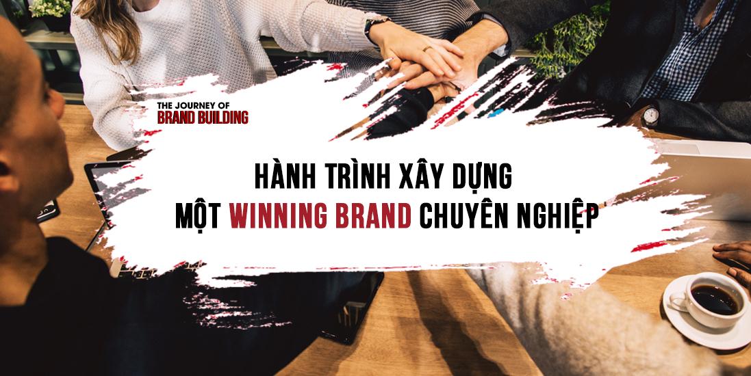 Hành Trình Xây Dựng Một Winning Brand Chuyên Nghiệp